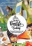 Vanlife Cooking. Großer Genuss mit wenig Aufwand. Wie man auf Reisen mit Van und Wohnmobil kulinarische Highlights erlebt. Mit vielen Rezepten, Tipps ... Das große Campervan und Wohnmobil Kochbuch