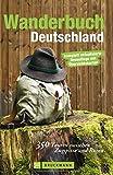 Wanderbuch Deutschland: 350 Touren zwischen Rügen und Zugspitze: 350 Touren zwischen Zugspitze und Rügen