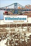 Wilhelmshaven: Gestern und Heute: Früher und Heute (Sutton Zeitsprünge)
