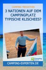 3 Nationen auf dem Campingplatz Typische Klischees?