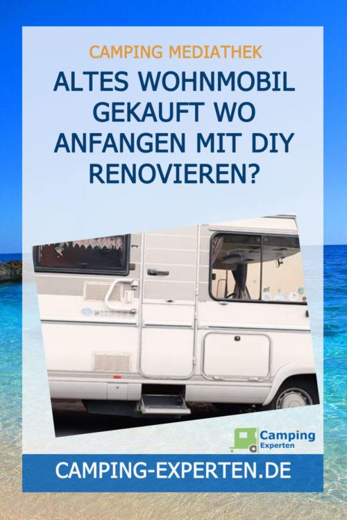 Altes Wohnmobil gekauft Wo anfangen mit DIY renovieren?
