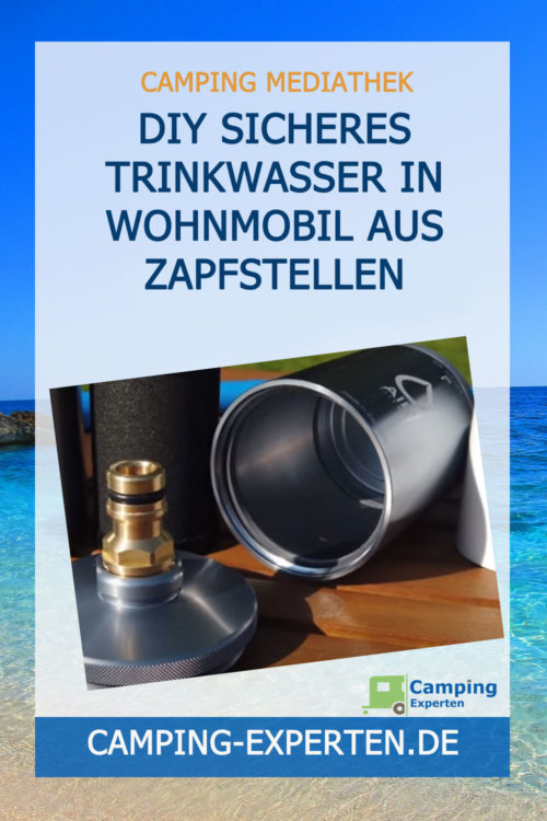DIY Sicheres Trinkwasser in Wohnmobil aus Zapfstellen