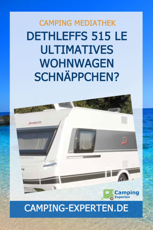 Dethleffs 515 LE ultimatives Wohnwagen Schnäppchen?