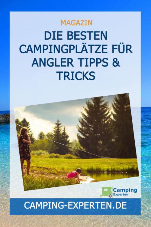 Die besten Campingplätze für Angler Tipps & Tricks