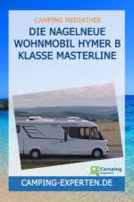 Die nagelneue Wohnmobil Hymer B Klasse Masterline