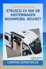 Etrusco CV 600 DB Kastenwagen Wohnmobil Neuheit