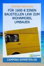 Für 1600 € einen Baustellen LKW zum Wohnmobil umbauen
