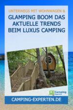 Glamping Boom Das aktuelle Trends beim Luxus Camping