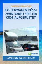 Kastenwagen Pössl 2WIN Vario für 100 000€ aufgerüstet