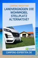 Landvergnügen Die Wohnmobil Stellplatz Alternative?