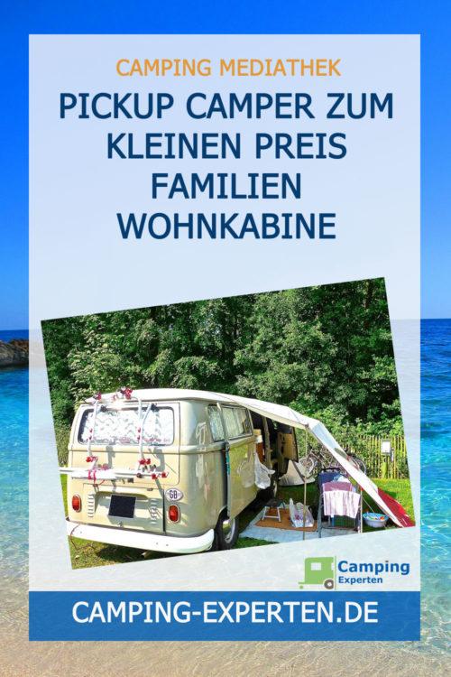 Pickup Camper zum kleinen Preis Familien Wohnkabine