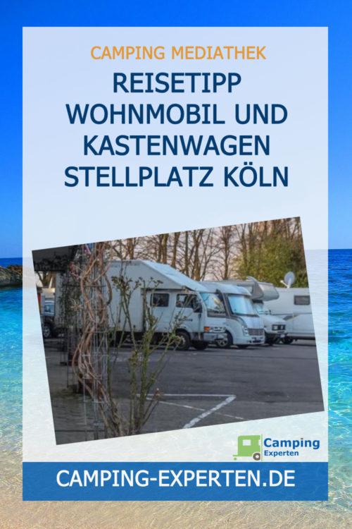 Reisetipp Wohnmobil und Kastenwagen Stellplatz Köln
