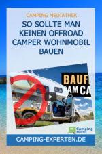 So sollte man keinen Offroad Camper Wohnmobil bauen