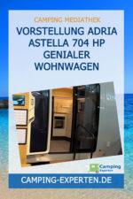 Vorstellung Adria Astella 704 HP Genialer Wohnwagen