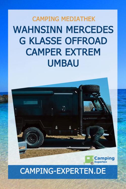 Wahnsinn Mercedes G Klasse Offroad Camper Extrem Umbau