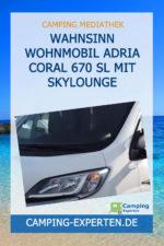 Wahnsinn Wohnmobil Adria Coral 670 SL mit Skylounge