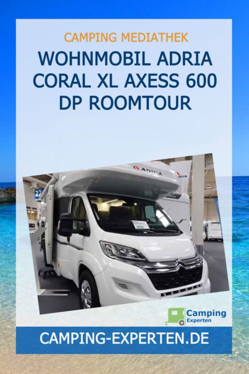 Wohnmobil ADRIA Coral XL Axess 600 DP Roomtour