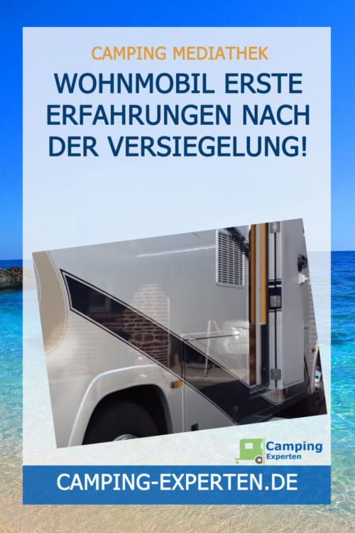 Wohnmobil Erste Erfahrungen nach der Versiegelung!