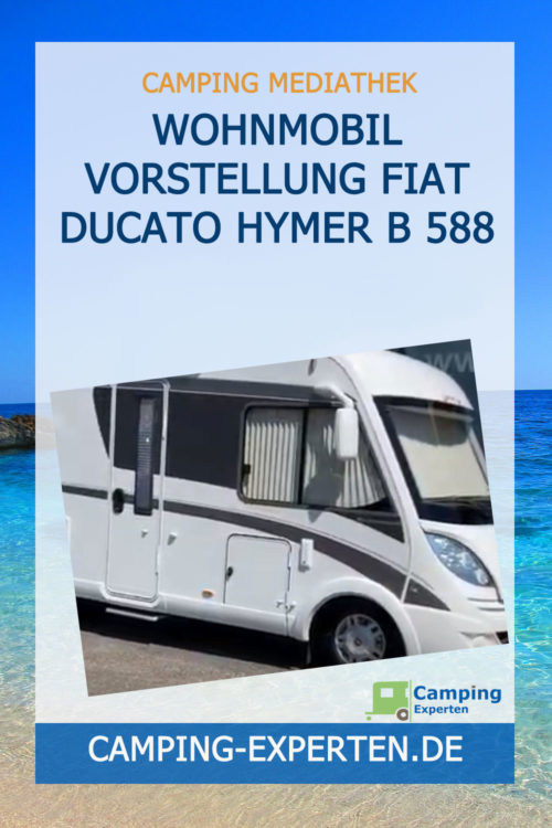 Wohnmobil Vorstellung Fiat Ducato Hymer B 588