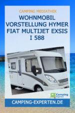 Wohnmobil Vorstellung Hymer Fiat Multijet Exsis I 588